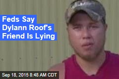 Feds Say Dylann Roof's Friend Is Lying