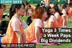 Yoga 3 Times a Week Pays Big Dividends