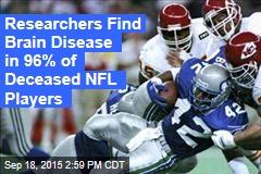 Researchers Find Brain Disease in 96% of Deceased NFL Players