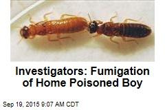 Investigators: Fumigation of Home Poisoned Boy