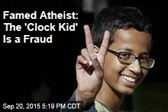 Famed Atheist: The 'Clock Kid' Is a Fraud
