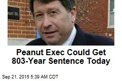 Peanut Exec Could Get 803-Year Sentence Today