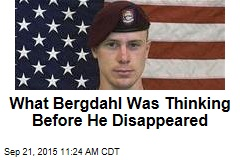 What Bergdahl Was Thinking Before He Disappeared