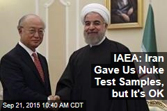 IAEA: Iran Gave Us Nuke Test Samples, but It's OK