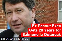 Ex Peanut Exec Gets 28 Years for Salmonella Outbreak