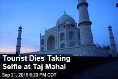 Tourist Dies Taking Selfie at Taj Mahal