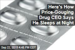 Here's How Price- Gouging Drug CEO Says He Sleeps at Night