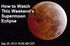 How to Watch This Weekend's Supermoon Eclipse
