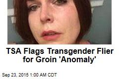 TSA Flags Transgender Flier for Groin 'Anomaly'