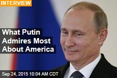 What Putin Admires Most About America