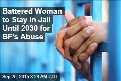 Battered Woman to Stay in Jail Until 2030 for BF's Abuse