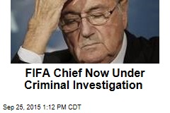 FIFA Chief Now Under Criminal Investigation
