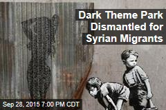 Dark Theme Park Dismantled for Syrian Migrants