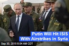 Putin Will Hit ISIS With Airstrikes in Syria