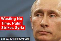 Wasting No Time, Putin Strikes Syria