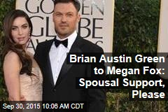 Brian Austin Green to Megan Fox: Spousal Support, Please