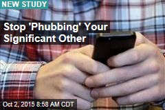 Stop 'Phubbing' Your Significant Other