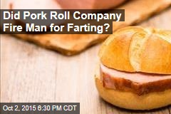 Did Pork Roll Company Fire Man for Farting?