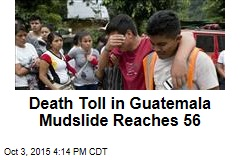 Death Toll in Guatemala Mudslide Reaches 56
