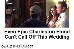 Even Epic Charleston Flood Can't Call Off This Wedding