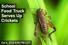 School Food Truck Serves Up Crickets