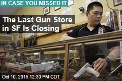 The Last Gun Store in SF Is Closing