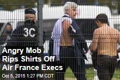 Angry Mob Rips Shirts Off Air France Execs