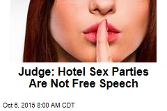 Judge Says Hotel Sex Parties Are Not Free Speech