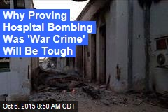 Why Proving Hospital Bombing Was 'War Crime' Will Be Tough
