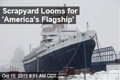 Scrapyard Looms for 'America's Flagship'