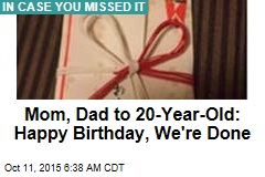 Mom, Dad to 20-Year-Old Kid: Happy Birthday, Now Grow Up