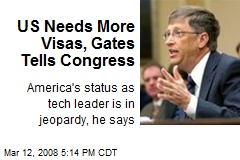 US Needs More Visas, Gates Tells Congress