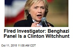 Fired Investigator: Benghazi Panel Is a Clinton Witchhunt