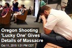 Oregon Shooting 'Lucky One' Gives Details of Massacre