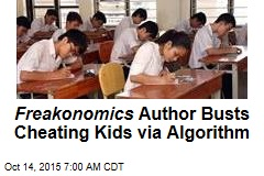 Freakonomics Author Busts Cheating Kids via Algorithm