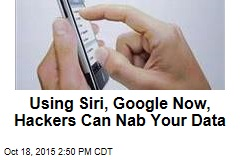 Using Siri, Google Now, Hackers Can Nab Your Data