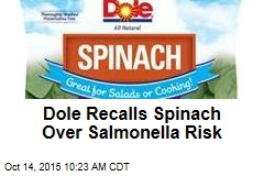Dole Recalls Spinach Over Salmonella Risk