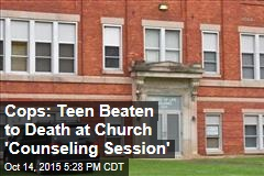 Cops: Teen Beaten to Death at Church 'Counseling Session'