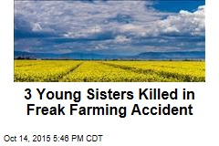 3 Young Sisters Killed in Freak Farming Accident
