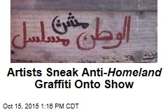 Artists Sneak Anti- Homeland Graffiti Onto Show