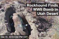 Rockhound Finds WWII Bomb in Utah Desert