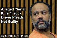 Alleged 'Serial Killer' Truck Driver Pleads Not Guilty