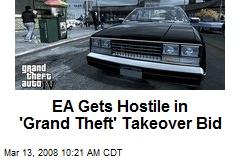 EA Gets Hostile in 'Grand Theft' Takeover Bid
