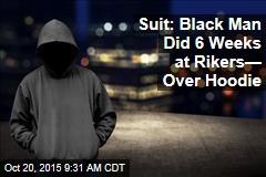 Suit: Black Man Did 6 Weeks at Rikers— Over Hoodie