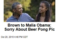 Brown to Malia Obama: Sorry About Beer Pong Pic
