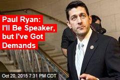 Paul Ryan: I'll Be Speaker, but I've Got Demands