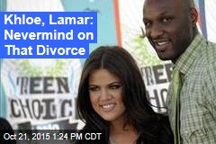 Khloe, Lamar: Nevermind on That Divorce