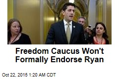 Freedom Caucus Won't Formally Endorse Ryan