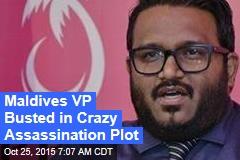 Maldives VP Busted in Crazy Assassination Plot
