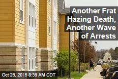Another Frat Hazing Death, Another Wave of Arrests